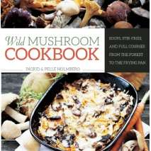 Wild Foods :Wild Mushroom Cookbook: Soups, Stir-Fries, and Full Courses from the Forest to the Frying Pan