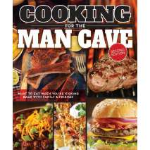 Cookbooks, Food & Drink, Cooking for the Man Cave, Second Edition: What to Eat When You're Kicking Back with Family & Friends