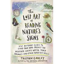 Camping & Hiking, The Lost Art of Reading Nature's Signs: Use Outdoor Clues to Find Your Way, Predict the Weather, Locate Water, Track Animalsand Other Forgotten Skills
