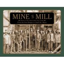 American History, Mine to Mill: History of the Great Lakes Iron Trade: From the Iron Ranges to Sault Ste. Marie