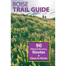 Rocky Mountain and Southwestern USA Travel & Recreation, Boise Trail Guide: 90 Hiking and Running Routes Close to Home, 2nd ed