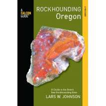 Rocks, Minerals & Geology Field Guides, Rockhounding Oregon: A Guide to the State's Best Rockhounding Sites
