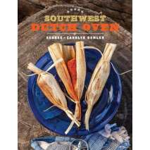 Cast Iron and Dutch Oven Cooking, Southwest Dutch Oven