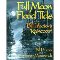 Pacific Northwest, Full Moon, Flood Tide: Bill Proctor's Raincoast