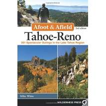 California Travel & Recreation, Afoot and Afield: Tahoe-Reno: 201 Spectacular Outings in the Lake Tahoe Region