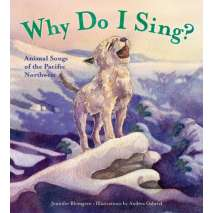 Children's Classics, Why Do I Sing?: Animal Songs of the Pacific Northwest (HARDCOVER)