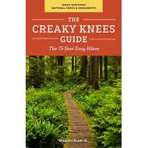 Pacific Northwest Travel & Recreation, The Creaky Knees Guide Pacific Northwest National Parks and Monuments: The 75 Best Easy Hikes
