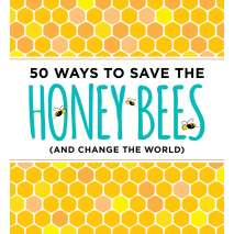 Butterflies, Bugs & Spiders, 50 Ways to Save the Honey Bees (and Change the World)