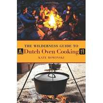 Cast Iron and Dutch Oven Cooking :The Wilderness Guide to Dutch Oven Cooking