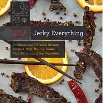 Canning & Preserving :Jerky Everything: Foolproof and Flavorful Recipes for Beef, Pork, Poultry, Game, Fish, Fruit, and Even Vegetables