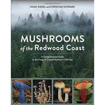 Mushroom Identification Guides, Mushrooms of the Redwood Coast: A Comprehensive Guide to the Fungi of Coastal Northern California