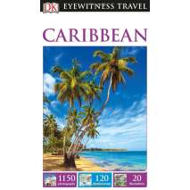 The Caribbean, DK Eyewitness Travel Guide: Caribbean