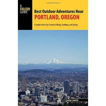 Oregon Travel & Recreation Guides, Best Outdoor Adventures Near Portland, Oregon: A Guide to the City's Greatest Hiking, Paddling, and Cycling