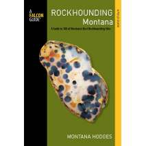 Rockhounding, Rockhounding Montana: A Guide to 100 of Montana's Best Rockhounding Sites