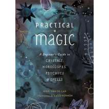 New Age & Spirituality, Practical Magic: A Beginner's Guide to Crystals, Horoscopes, Psychics, and Spells