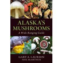 Mushroom Identification Guides, Alaska's Mushrooms: A Wide-Ranging Guide