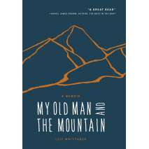 Narratives & Adventure, My Old Man and the Mountain: A Memoir