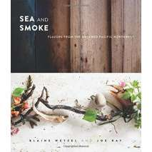 Regional Cooking, Sea and Smoke: Flavors from the Untamed Pacific Northwest