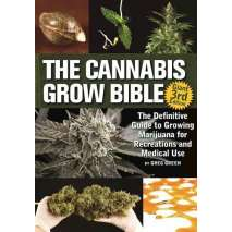 Marijuana Grow Guides, The Cannabis Grow Bible - 3rd Edition: The Definitive Guide to Growing Marijuana for Recreational and Medicinal Use