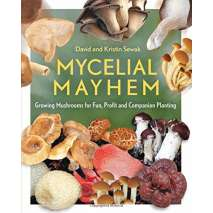Gardening, Farming, Homesteading, Mycelial Mayhem: Growing Mushrooms for Fun, Profit and Companion Planting