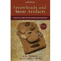Other Field Guides :Arrowheads and Stone Artifacts, Third Edition: A Practical Guide for the Amateur Archaeologist