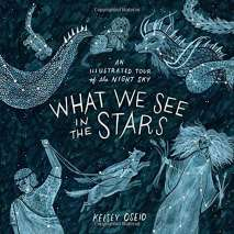 Space & Astronomy for Kids :What We See in the Stars: An Illustrated Tour of the Night Sky