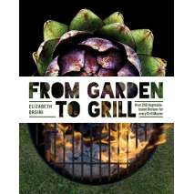 BBQ, Smoking, Grilling, From Garden to Grill: Over 250 Delicious Vegetarian Grilling Recipes