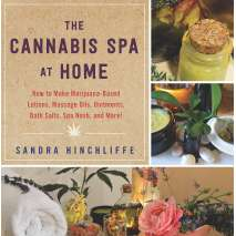 Cooking with Cannabis, The Cannabis Spa at Home: How to Make Marijuana-Infused Lotions, Massage Oils, Ointments, Bath Salts, Spa Nosh, and More