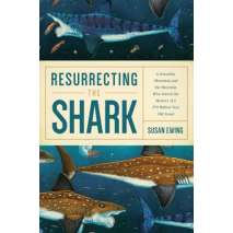 Dinosaurs, Fossils, Rocks & Geology :Resurrecting the Shark: A Scientific Obsession and the Mavericks Who Solved the Mystery of a 270-Million-Year-Old Fossil