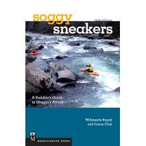 Kayaks, Canoes, Small Craft, Soggy Sneakers, 5th Edition: A Paddler's Guide to Oregon's Rivers