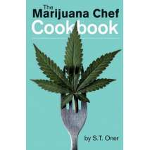 Cooking with Cannabis, The Marijuana Chef Cookbook