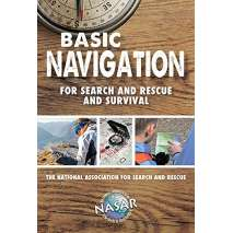 Wilderness & Survival Field Guides, Basic Navigation For Search and Rescue and Survival