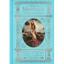 Pop Culture & Humor :The Mermaid Handbook: An Alluring Treasury of Literature, Lore, Art, Recipes, and Projects