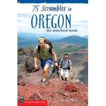 Oregon Travel & Recreation Guides, 75 Scrambles in Oregon: Best Non-technical Ascents