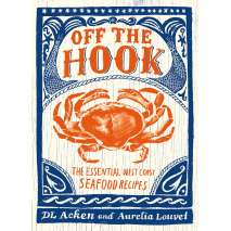 Seafood Recipe Books, Off the Hook: Essential West Coast Seafood Recipes