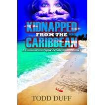Novels, Kidnapped from the Caribbean: A Cannon and Sparks Adventure Novel Vol.1