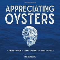 Seafood Recipe Books, Appreciating Oysters: An Eater's Guide to Craft Oysters from Tide to Table