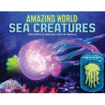 Fish, Sealife, Aquatic Creatures, Amazing World Sea Creatures: Encounter 20 Amazing Light-Up Animals--Includes 13 Glow-In-The-Dark Stickers!