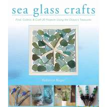 Crafts & Hobbies, Sea Glass Crafts: Find, Collect, & Craft More Than 20 Projects Using the Ocean's Treasures