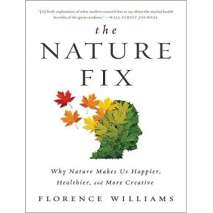 Nature & Ecology, The Nature Fix: Why Nature Makes Us Happier, Healthier, and More Creative