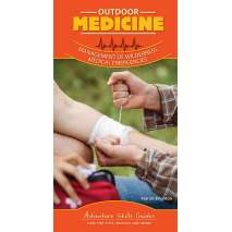 Safety & First Aid, Adventure Skills Guides: Outdoor Medicine: Management of Wilderness Medical Emergencies