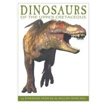 Dinosaurs, Fossils, Rocks & Geology, Dinosaurs of the Upper Cretaceous: 25 Dinosaurs from 89--65 Million Years Ago