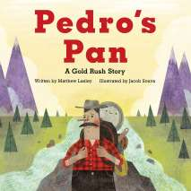 History for Kids, Pedro's Pan: A Gold Rush Story