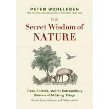Wildlife & Zoology, The Secret Wisdom of Nature: Trees, Animals, and the Extraordinary Balance of All Living Things -― Stories from Science and Observation