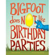 Bigfoot for Kids :Bigfoot Does Not Like Birthday Parties