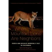 Conservation & Awareness, When Mountain Lions Are Neighbors: People and Wildlife Working It Out in California