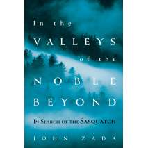 Bigfoot, Sasquatch, Cryptozoology, In the Valleys of the Noble Beyond: In Search of the Sasquatch