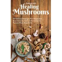 Wild Foods :Cooking With Healing Mushrooms: 150 Delicious Adaptogen-Rich Recipes that Boost Immunity, Reduce Inflammation and Promote Whole Body Health
