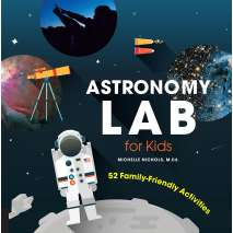 Space & Astronomy for Kids, Astronomy Lab for Kids: 52 Family-Friendly Activities