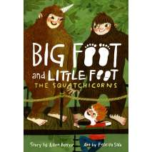 Bigfoot for Kids, The Squatchicorns (Big Foot and Little Foot #3)